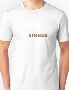 Smart, Good Looking & Singer It Doesn't Get Any Better Than This! - Tshirts & Hoodies T-Shirt