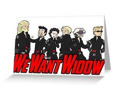 We Want Widow Greeting Card