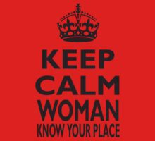 KEEP CALM, WOMAN, KNOW YOUR PLACE! One Piece - Long Sleeve