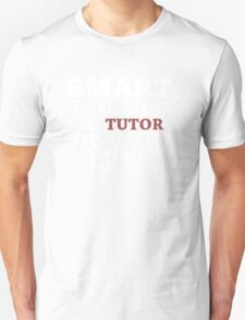 Smart, Good Looking & Tutor It Doesn't Get Any Better Than This! - Tshirts & Hoodies T-Shirt
