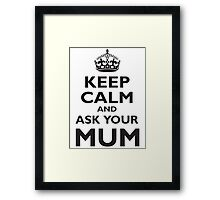 KEEP CALM, AND ASK YOUR MUM, Mother, Mom, Mummy, Ma, Black Framed Print
