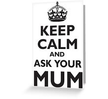 KEEP CALM, AND ASK YOUR MUM, Mother, Mom, Mummy, Ma, Black Greeting Card