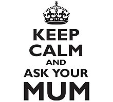 KEEP CALM, AND ASK YOUR MUM, Mother, Mummy, Ma, Black Photographic Print