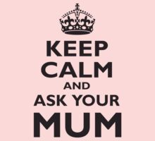 KEEP CALM, AND ASK YOUR MUM, Mother, Mom, Mummy, Ma, Black Baby Tee