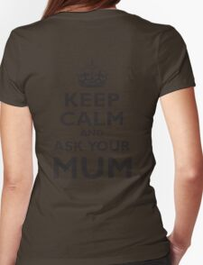 KEEP CALM, AND ASK YOUR MUM, Mother, Mom, Mummy, Ma, Black Womens Fitted T-Shirt