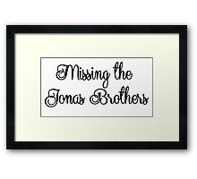 Missing the Jonas Brothers Framed Print
