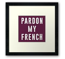 Pardon my french Framed Print