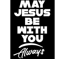 May Jesus Be With You Always T Shirt Photographic Print