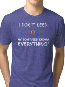 I don't need Google my BOYFRIEND knows everything! Tri-blend T-Shirt