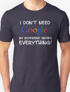 I don't need Google my BOYFRIEND knows everything! Unisex T-Shirt