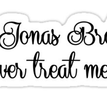 The Jonas Brothers would never treat me like this Sticker