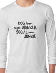 Dog lover. Coffee drinker. Social media junkie (BLACK text) Long Sleeve T-Shirt