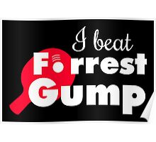 I beat Forrest Gump! Poster