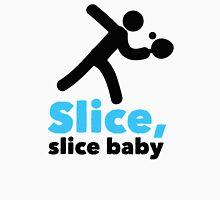 Slice, slice baby!  Unisex T-Shirt