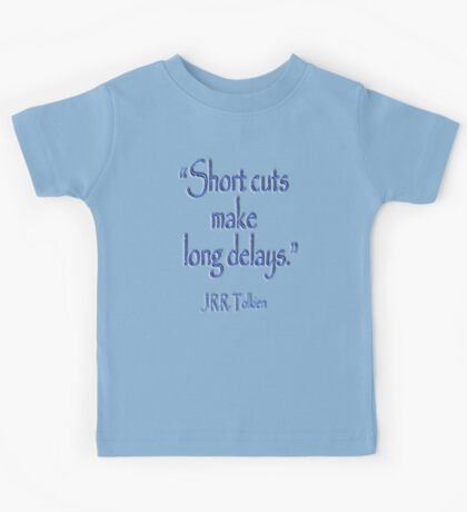 JRR, Tolkien, Short cuts, make long delays Kids Tee