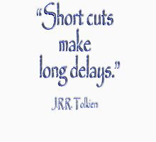 JRR, Tolkien, Short cuts, make long delays Unisex T-Shirt