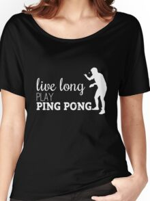 live long, play ping pong! Women's Relaxed Fit T-Shirt