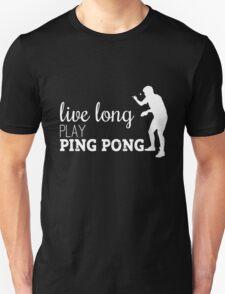 live long, play ping pong! Unisex T-Shirt