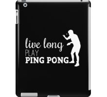 live long, play ping pong! iPad Case/Skin