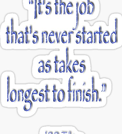 """JRR, Tolkien, """"It's the job that's never started as takes longest to finish."""" Sticker"""
