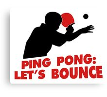 Ping Pong: Let's bounce Canvas Print