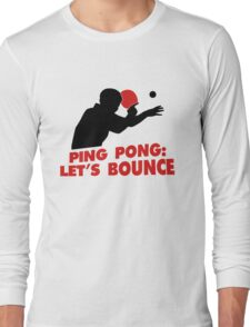 Ping Pong: Let's bounce Long Sleeve T-Shirt