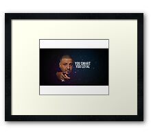 You Smart, you Loyal Framed Print