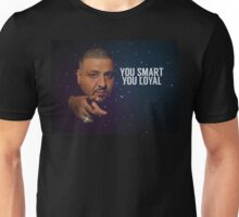 You Smart, you Loyal Unisex T-Shirt