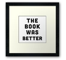The book was better Framed Print
