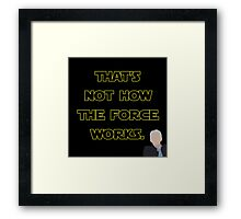 That's Not How The Force Works Framed Print