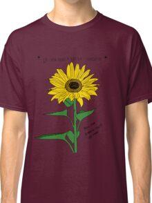 If You Need A Little Sunshine Classic T-Shirt