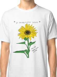 If You Need A Little Sunshine Classic T-Shirt