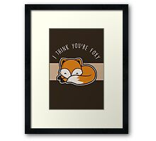 I think you're foxy. Framed Print