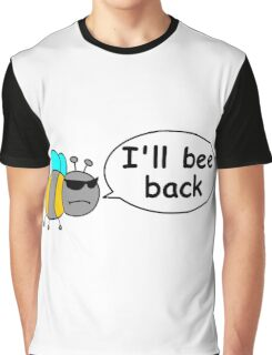 I'll bee back Graphic T-Shirt