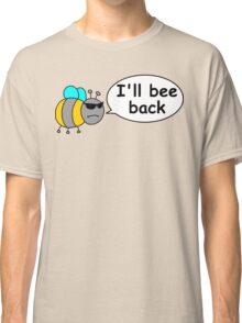 I'll bee back Classic T-Shirt