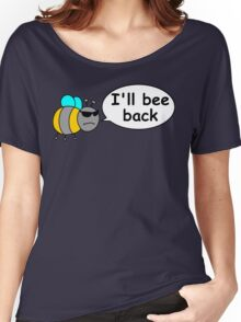 I'll bee back Women's Relaxed Fit T-Shirt
