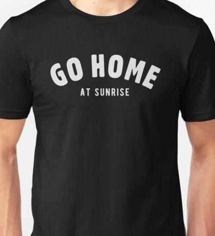 Go home at sunrise Unisex T-Shirt
