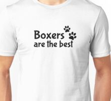 Boxers are the best Unisex T-Shirt