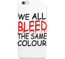 WE ALL BLEED THE SAME COLOUR iPhone Case/Skin
