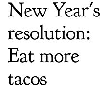New Year's resolution: Eat more tacos by Tao of Indifference Merch Shop
