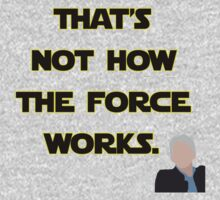 That's Not How The Force Works Baby Tee
