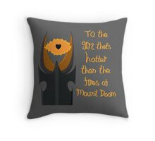 For the girl that's hotter than the fires of Mount Doom Throw Pillow