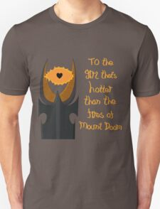 For the girl that's hotter than the fires of Mount Doom Unisex T-Shirt