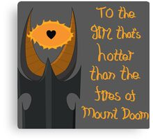 For the girl that's hotter than the fires of Mount Doom Canvas Print