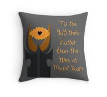 For the guy that's hotter than the fires of Mount Doom Throw Pillow