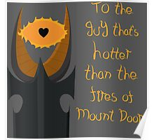 For the guy that's hotter than the fires of Mount Doom Poster