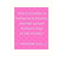 Strength & Dignity Bible Verse- Proverbs 31:25 (Pink) Art Print