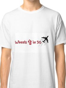 Wheels up in 30 Classic T-Shirt