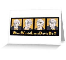 What Would Larry David Do? Greeting Card