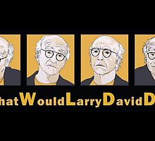 What Would Larry David Do? by Kelsey Peet